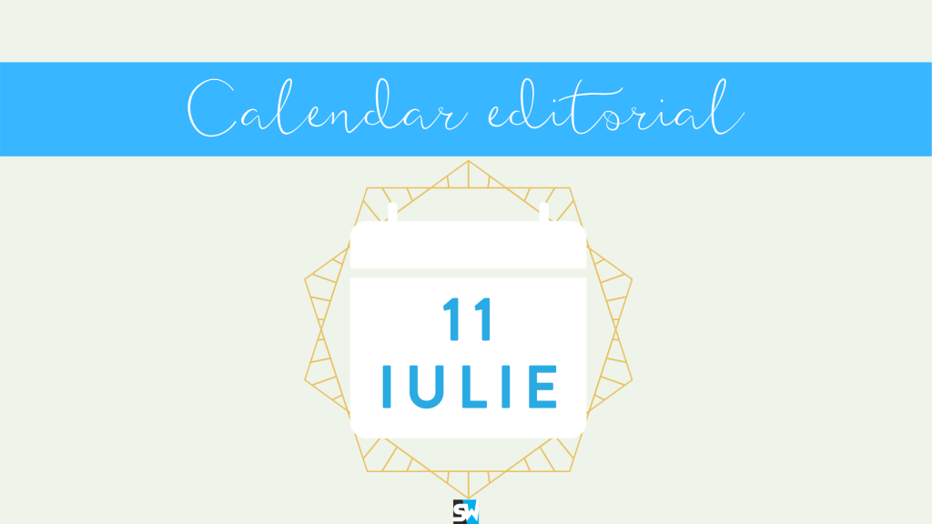 calendar editorial 11 iulie