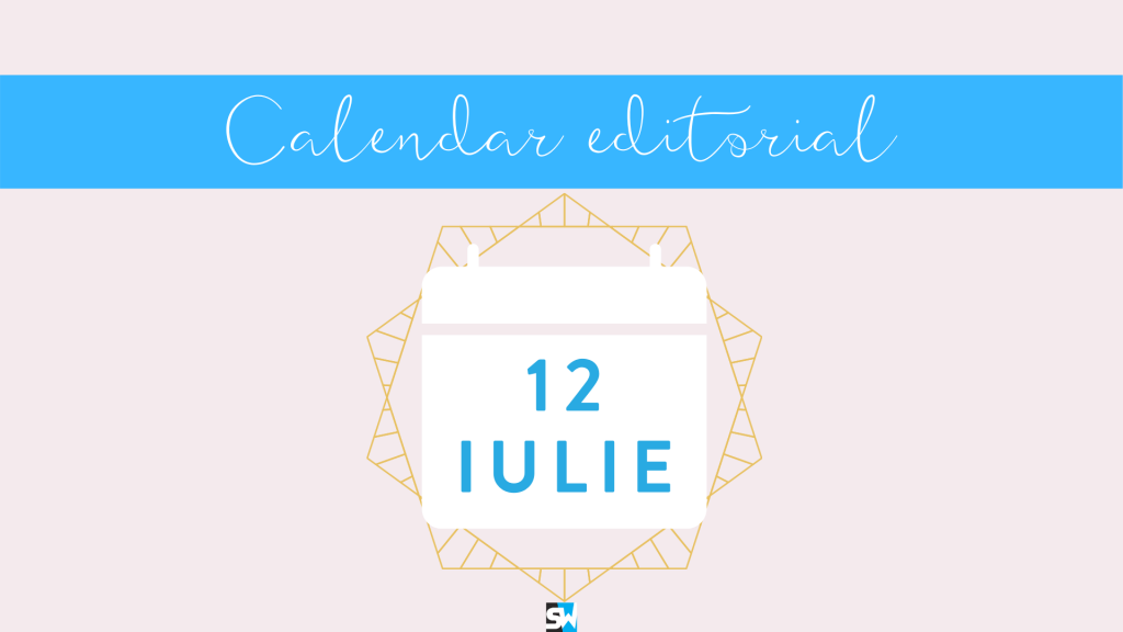 calendar editorial 12 iulie